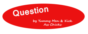 Question by Yummy Men & Kick Ass Chicks