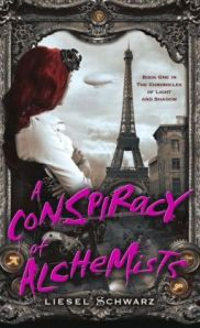 A Conspiracy of Alchemists by Liesel Schwartz (Chronicles of Light and Shadow #1)