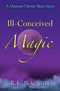 Ill-Conceived Magic by R. L. Naquin (Monster Haven #1.5)
