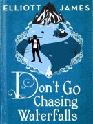 Don't Go Chasing Waterfalls by Elliott James