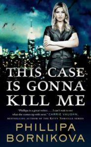This Case is Gonna Kill Me by Phillipa Bornikova (Linnet Ellery #1)