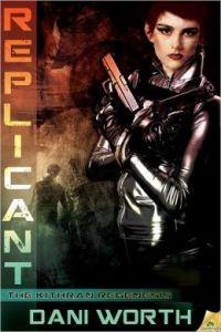 Replicant by Dani Worth (Kitrhan Regenesis #2)